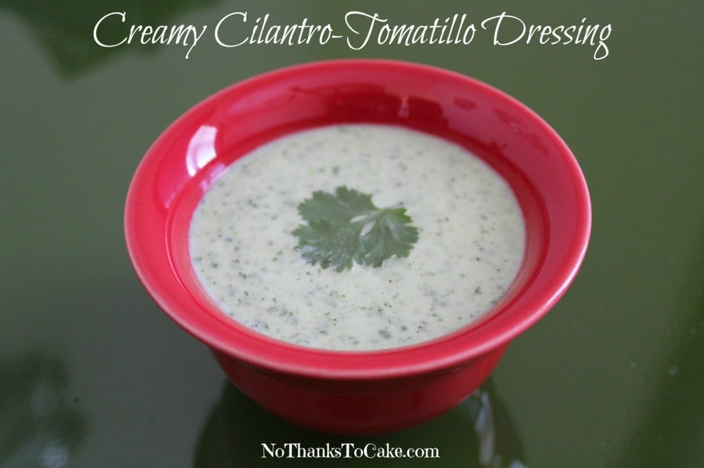 Creamy Cilantro-Tomatillo Dressing | No Thanks to Cake