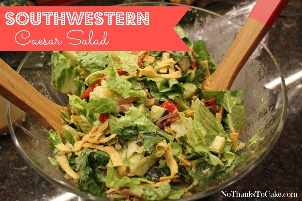 Southwestern Caesar Salad | No Thanks to Cake