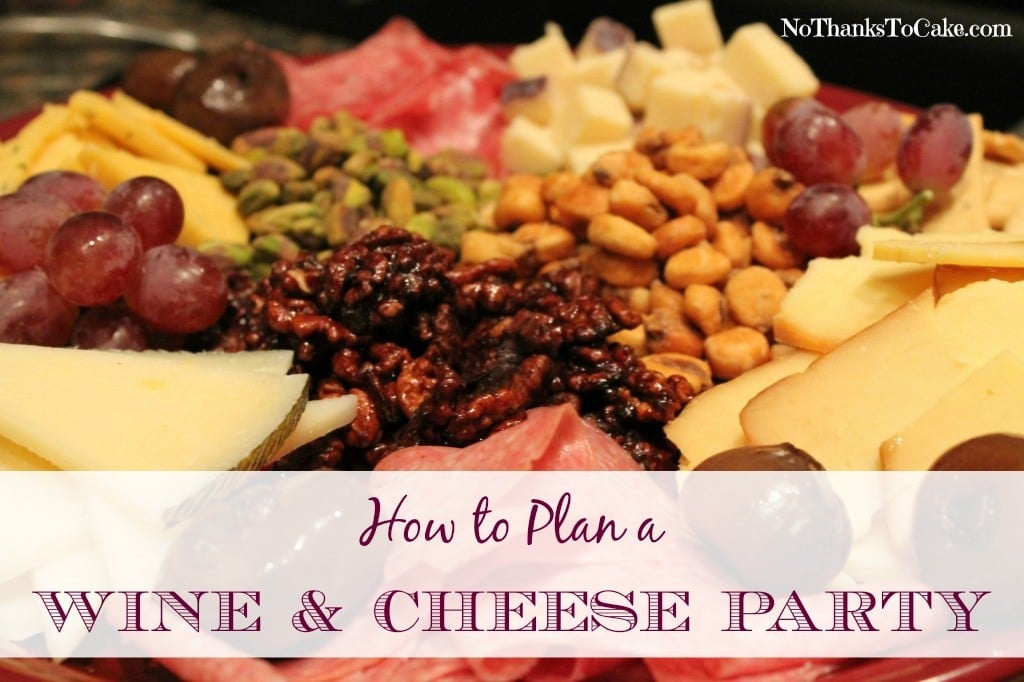 How to Plan a Wine and Cheese Party | No Thanks to Cake