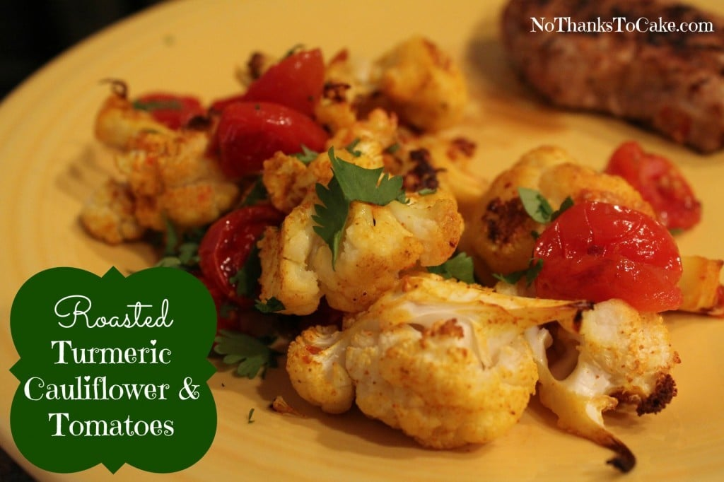 Roasted Turmeric Cauliflower and Tomatoes | No Thanks to Cake