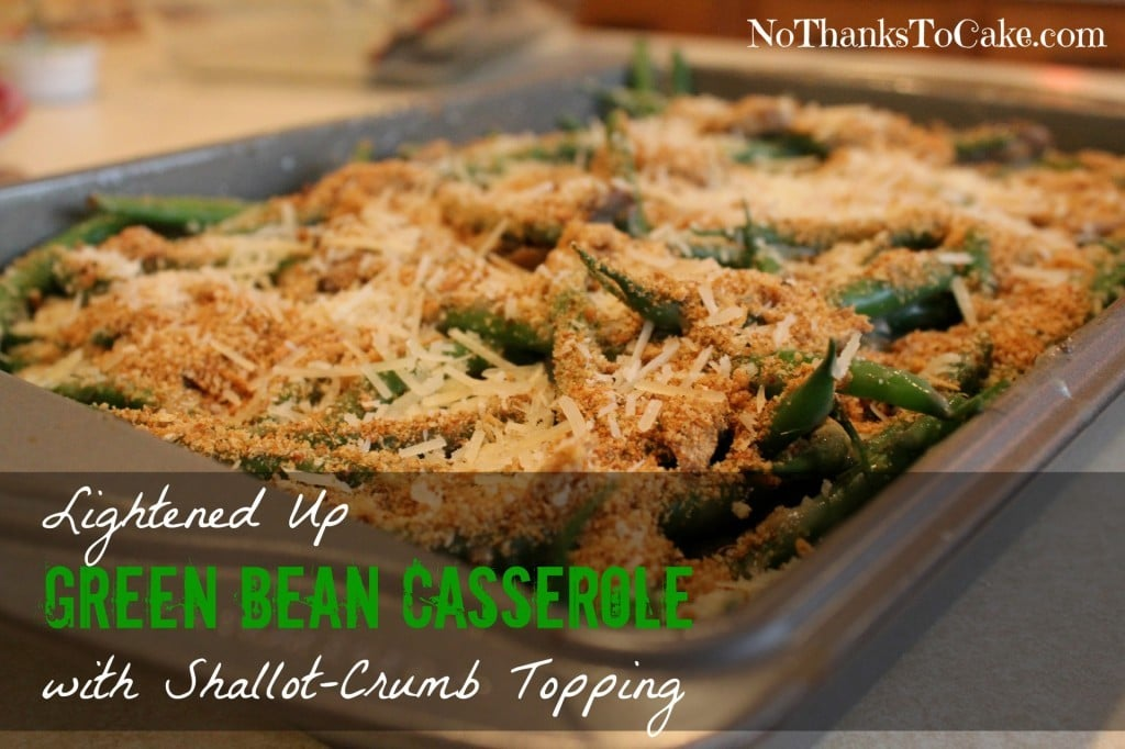 Lightened Up Green Bean Casserole with Shallot-Crumb Topping | No Thanks to Cake