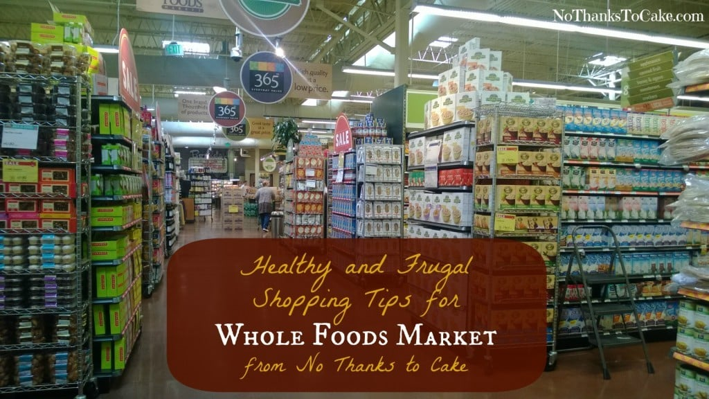 NTTC Tips for Shopping at Whole Foods | No Thanks to Cake