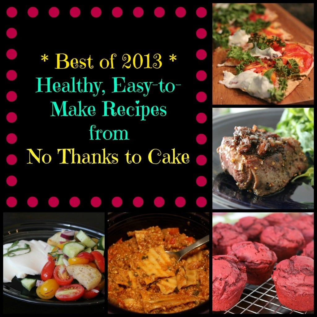 * Best of 2013 * Healthy, Easy-to-Make Recipes from No Thanks to Cake | www.nothankstocake.com