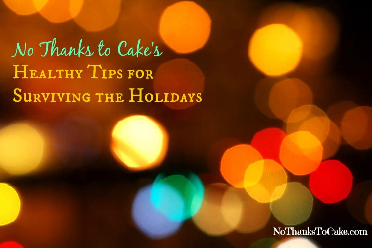 Healthy Tips for Surviving the Holidays | No Thanks to Cake