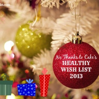 No Thanks to Cake's Healthy Wish List 2013 | No Thanks to Cake - - Lots of ideas for HEALTHY HOLIDAY gifts to ask for this season.