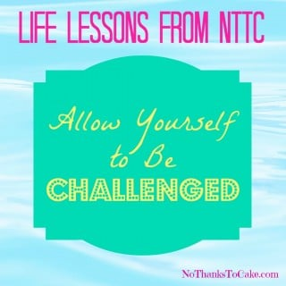 Life Lessons:  Allow Yourself to Be Challenged