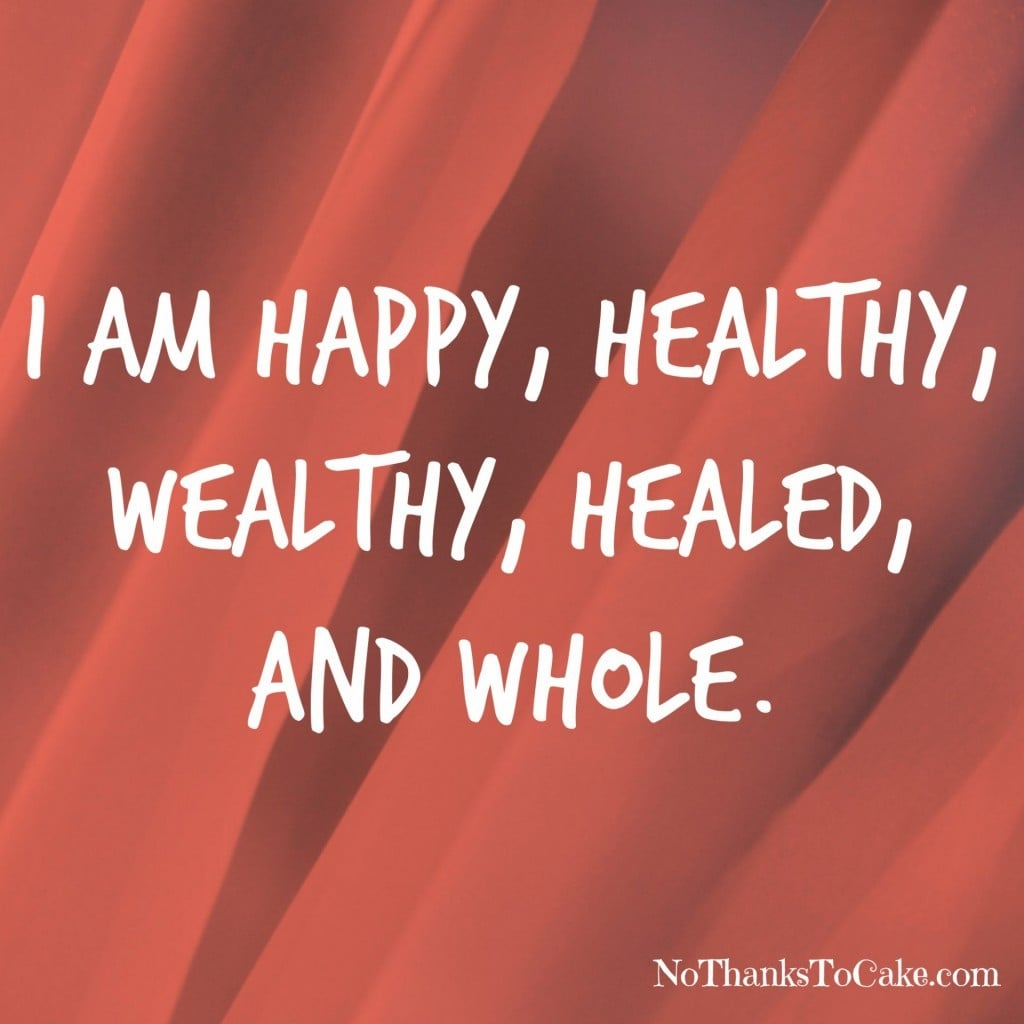 Happy Healthy Wealthy Healed Whole | No Thanks to Cake