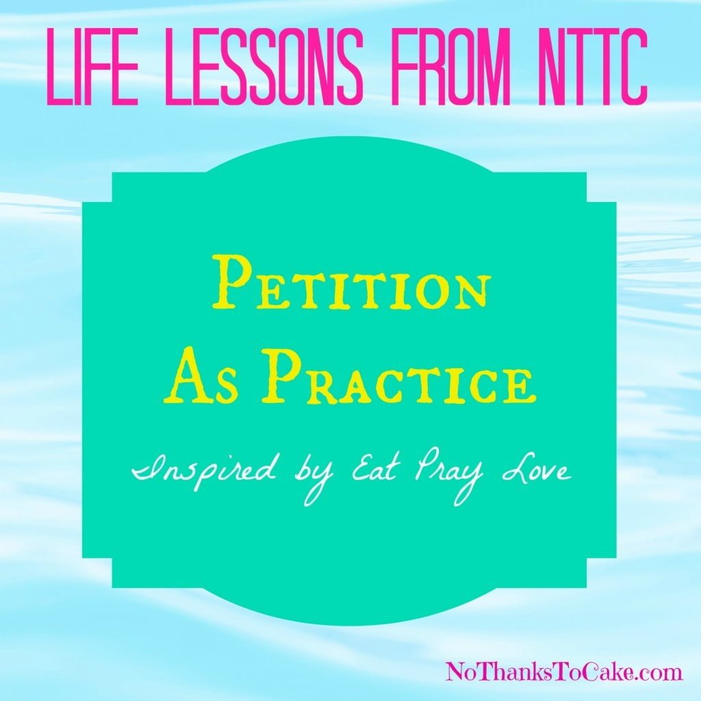 Life Lessons:  Petition as Practice | No Thanks to Cake