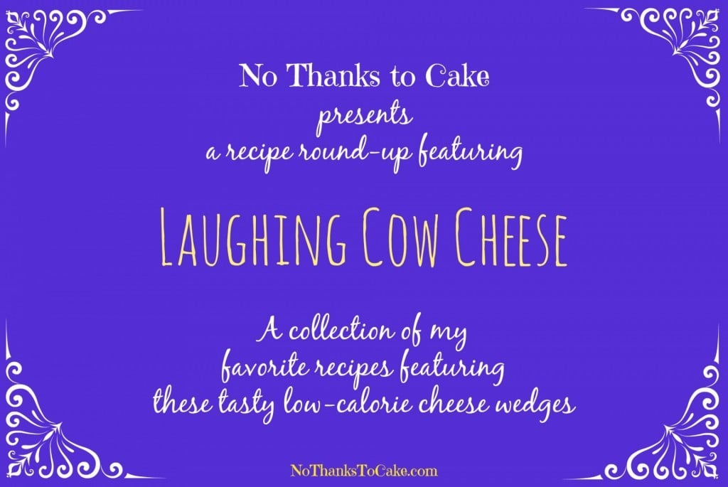 Recipe Roundup: Laughing Cow Cheese | No Thanks to Cake