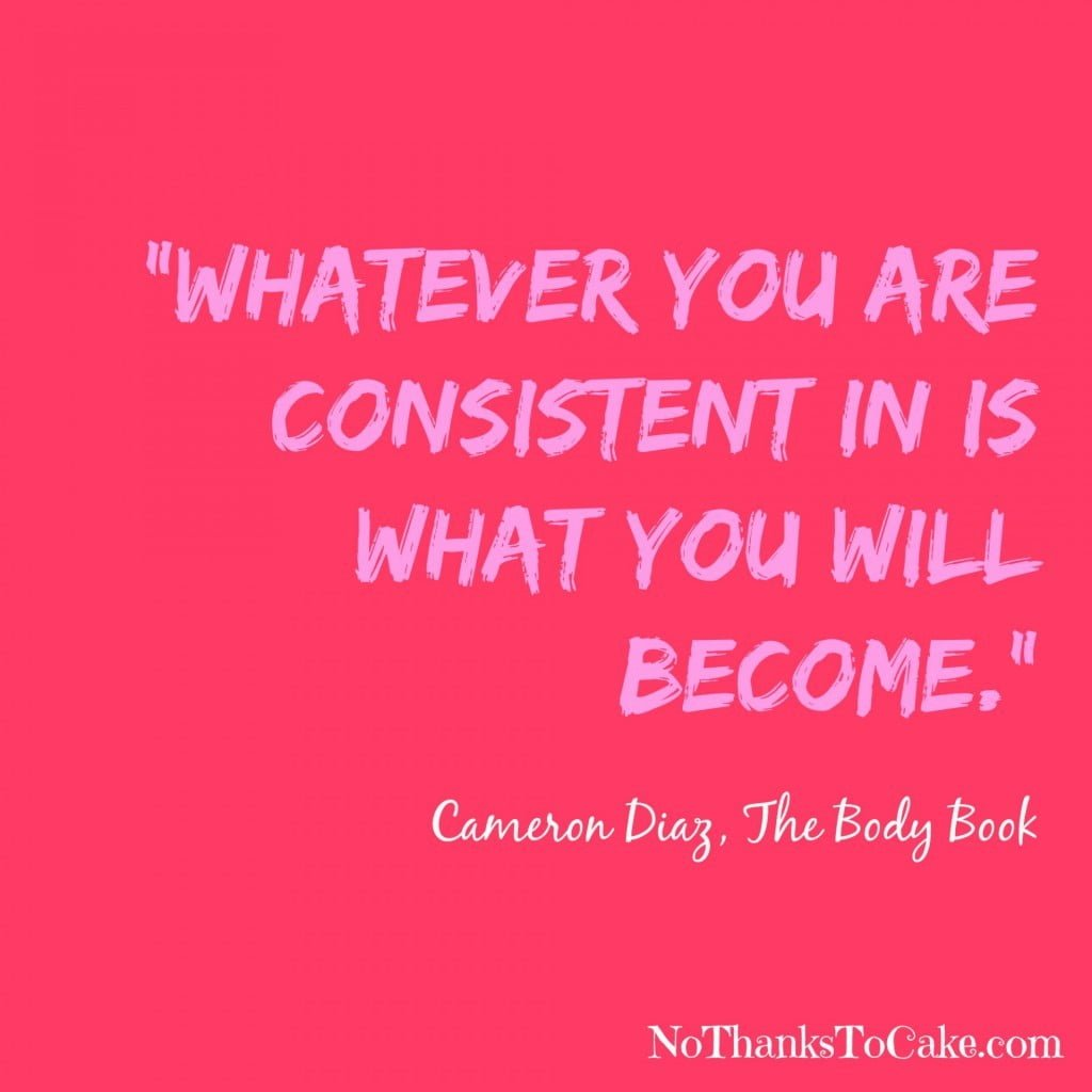 Whatever You are Consistent In is What You Will Become | No Thanks to Cake