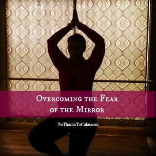 Overcoming the Fear of the Mirror