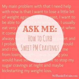 Ask Me: How to Curb Sweet PM Cravings