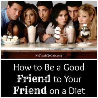 How to Be a Good Friend to Your Friend on a Diet