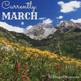 Currently March | No Thanks to Cake