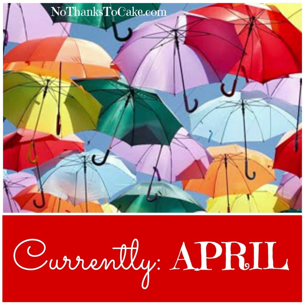 Currently April 2015 | No Thanks to Cake
