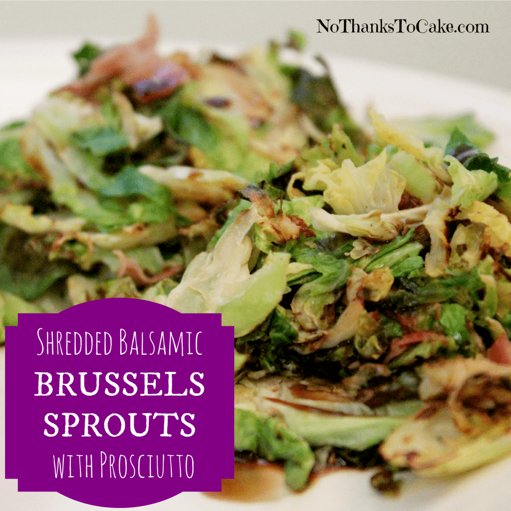 Shredded Balsamic Brussels Sprouts with Prosciutto | No Thanks to Cake