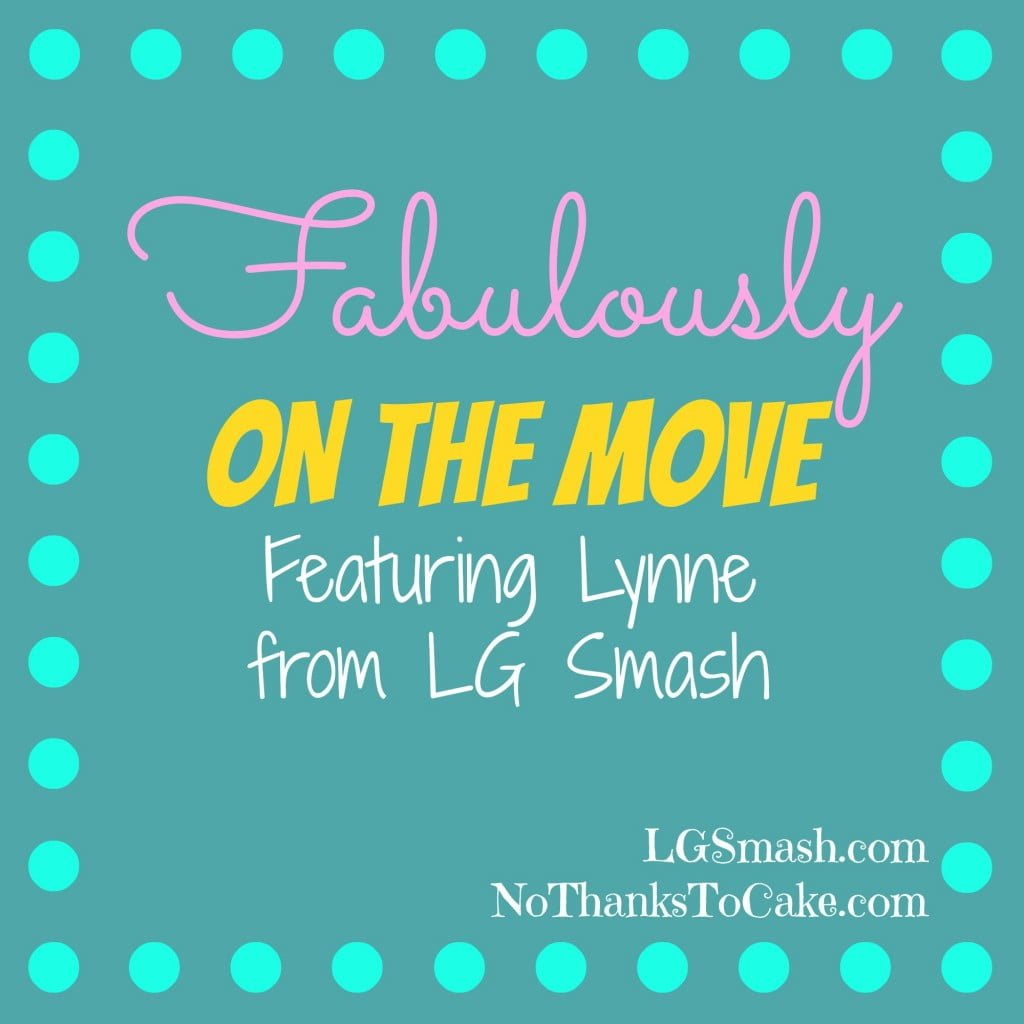 Fabulously on the Move LG Smash | No Thanks to Cake