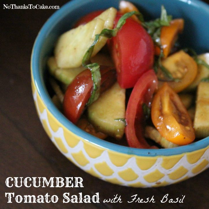 Cucumber Tomato Salad with Fresh Basil | No Thanks to Cake
