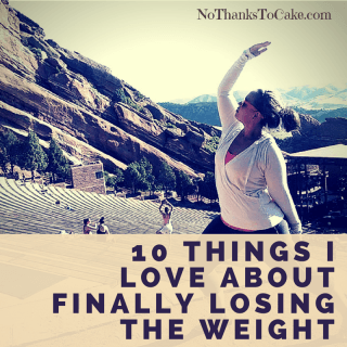 10 Things I Love About Finally Losing the Weight | No Thanks to Cake