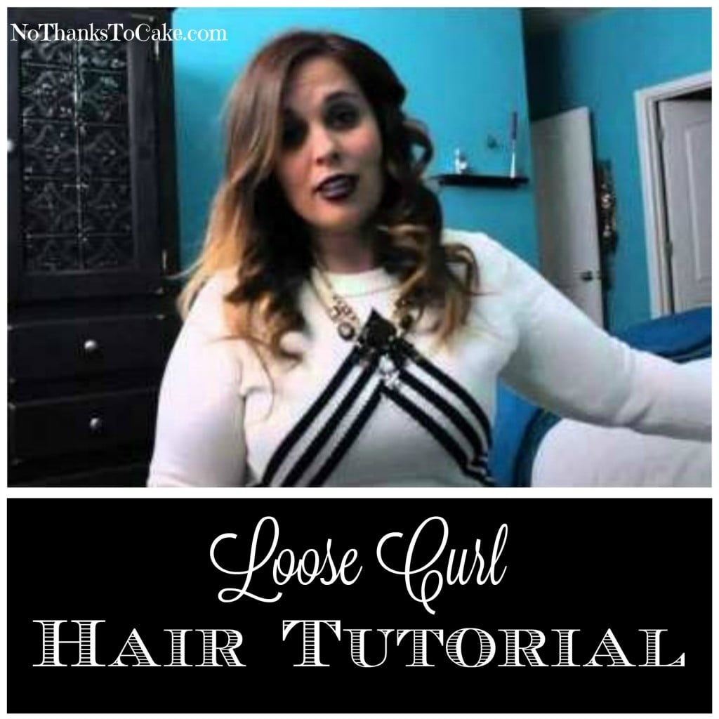 Loose Curl Hair Tutorial | No Thanks to Cake