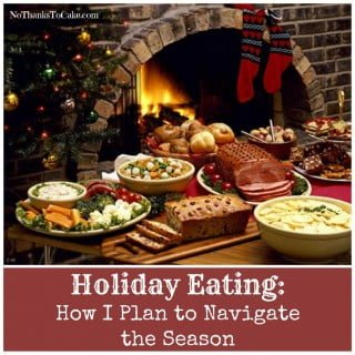 Holiday Eating:  How I Plan to Navigate the Season