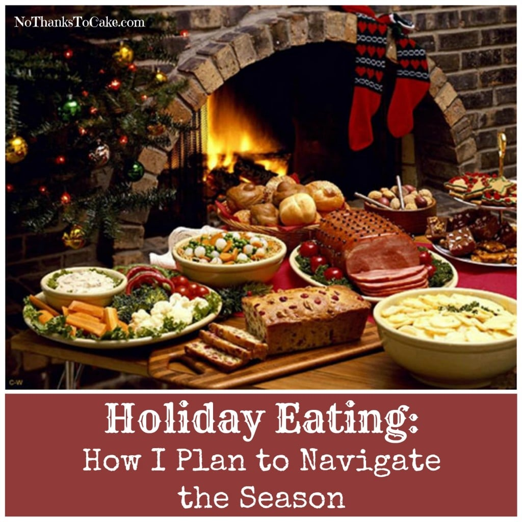 Holiday Eating: How I Plan to Navigate the Season | No Thanks to Cake