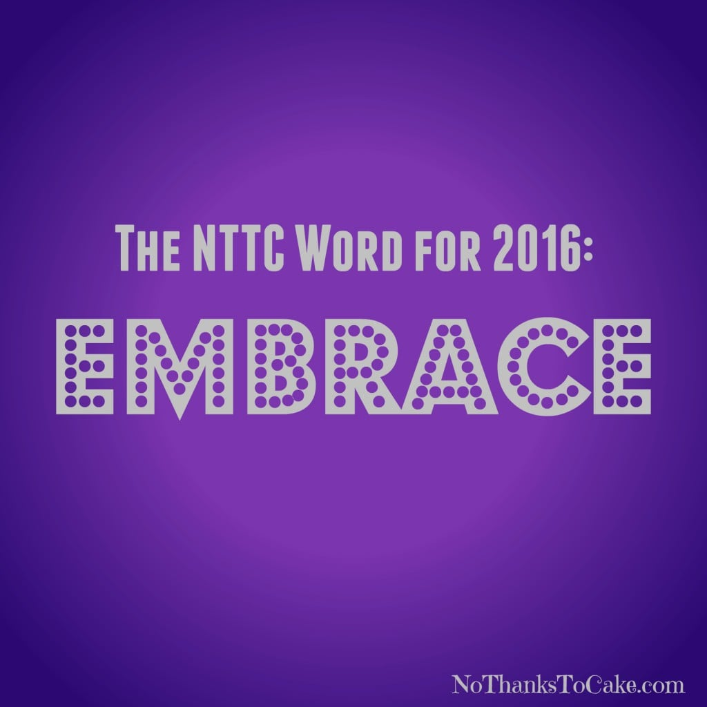 The NTTC Word of 2016: Embrace | No Thanks to Cake