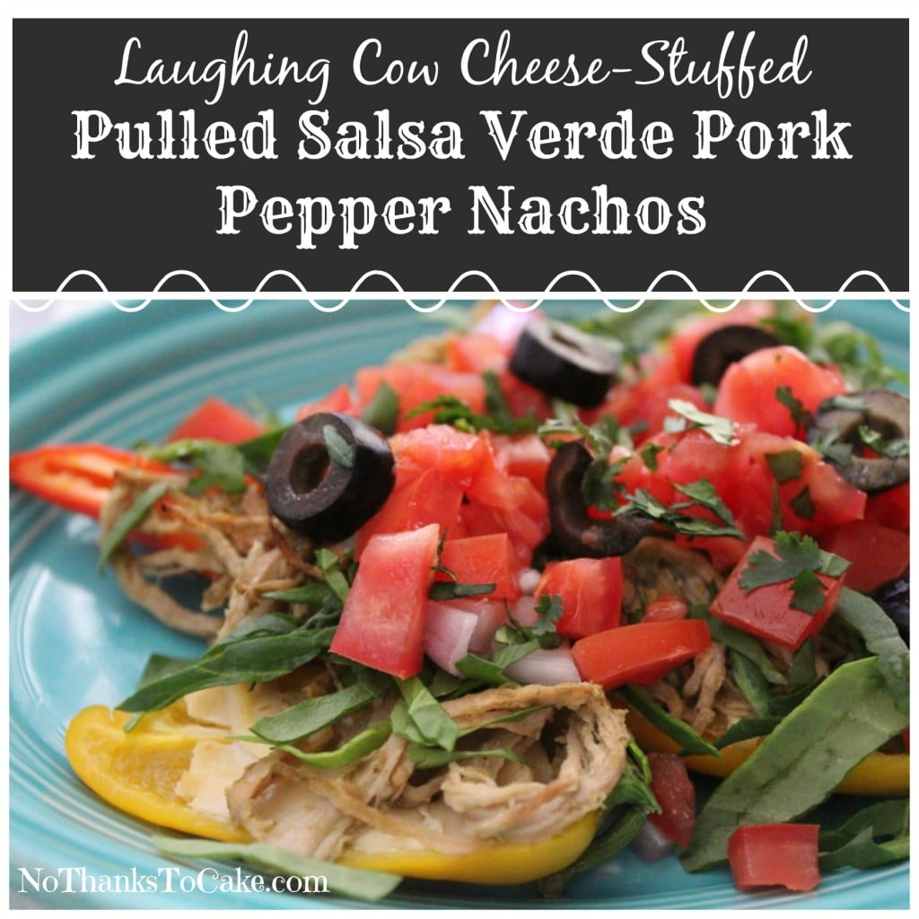 Laughing Cow Cheese Stuffed Pulled Salsa Verde Pork Pepper Nachos | No Thanks to Cake
