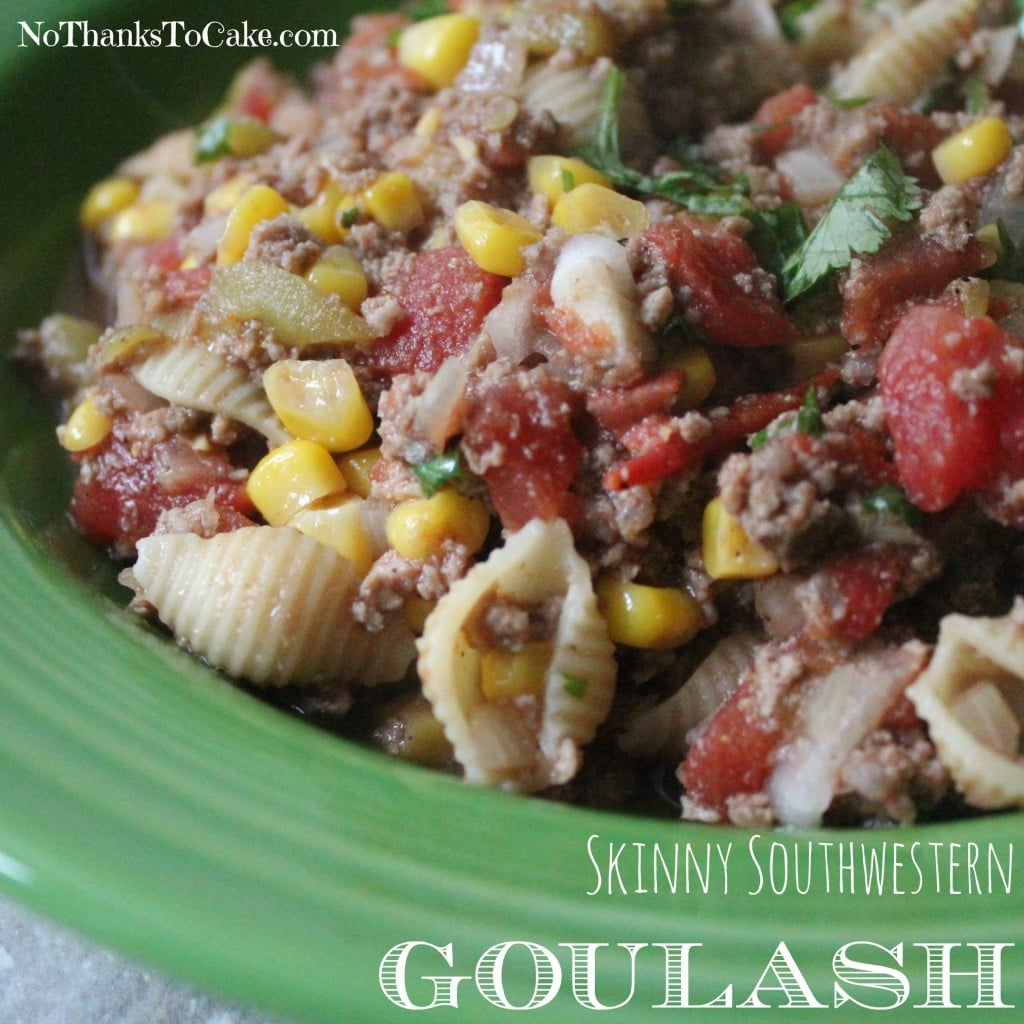 Skinny Southwestern Goulash | No Thanks to Cake