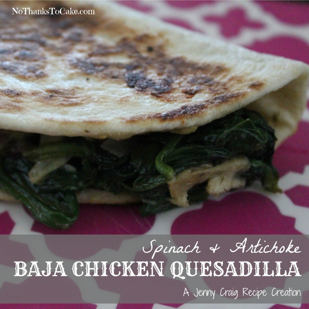 Jenny Craig Recipe: Spinach and Artichoke Baja Chicken Quesadilla | No Thanks to Cake