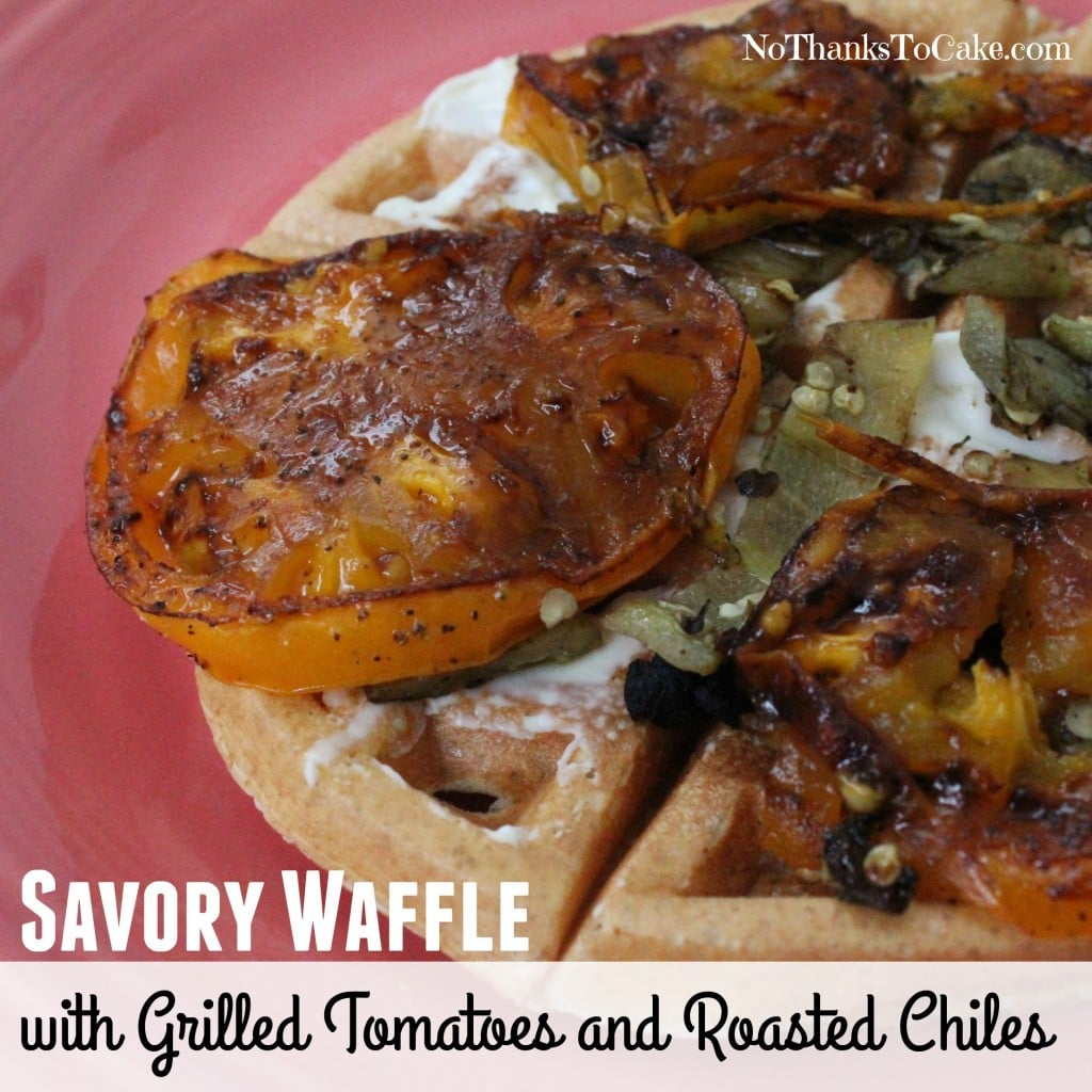 Savory Waffle with Grilled Tomatoes and Roasted Chiles | No Thanks to Cake