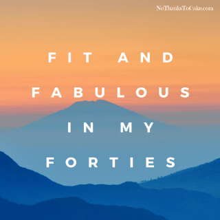 Fit and Fabulous in My Forties | No Thanks to Cake