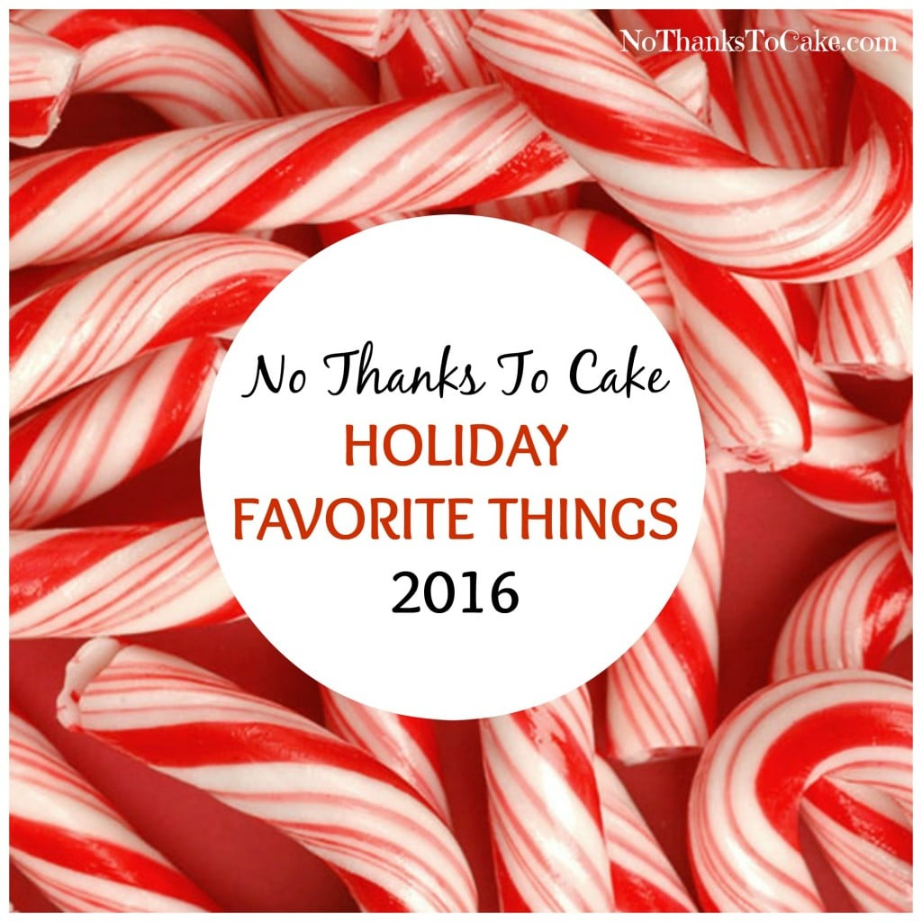No Thanks to Cake Holiday Favorite Things 2016 | No Thanks to Cake