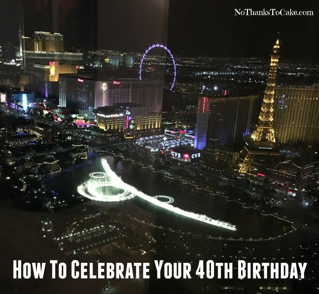 How to Celebration Your 40th Birthday | No Thanks to Cake