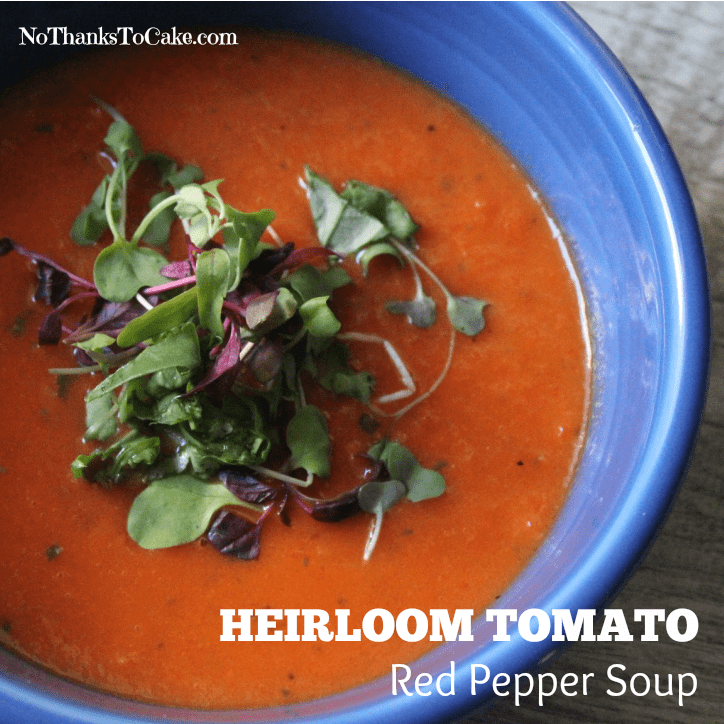 Heirloom Tomato Red Pepper Soup | No Thanks to Cake