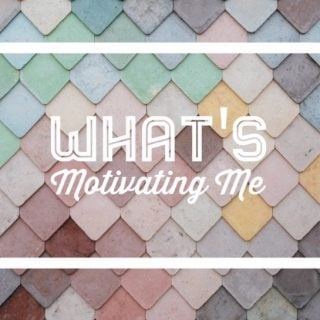 What's Motivating Me – Week One
